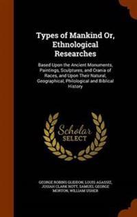 Types of Mankind Or, Ethnological Researches