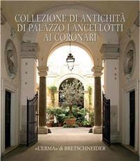 Collezione Di Antichita Di Palazzo Lancellotti AI Coronari: Archeologia, Architettura, Restauro
