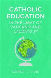 Catholic Education in the Light of Vatican II and Laudato Si'