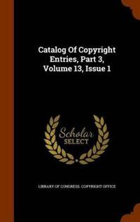 Catalog of Copyright Entries, Part 3, Volume 13, Issue 1