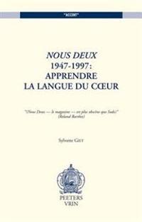 Nous Deux 1947-1997: Apprendre La Langue Du Coeur