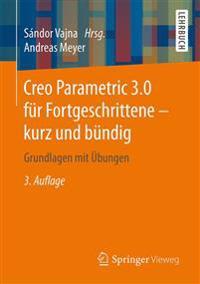 Creo Parametric 3.0 Für Fortgeschrittene - Kurz Und Bündig: Grundlagen Mit Übungen
