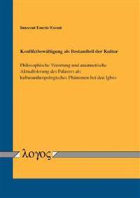 Konfliktbewaltigung ALS Bestandteil Der Kultur: Philosophische Verortung Und Anamnetische Aktualisierung Des Palavers ALS Kulturanthropologisches Phan