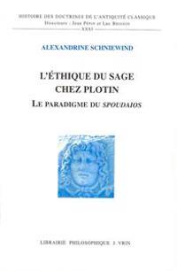 L'Ethique Du Sage Chez Plotin: Le Paradigme Du Spoudaios