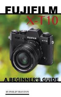 Fujifilm X-T10: A Beginner's Guide