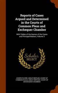 Reports of Cases Argued and Determined in the Courts of Common Pleas and Exchequer Chamber