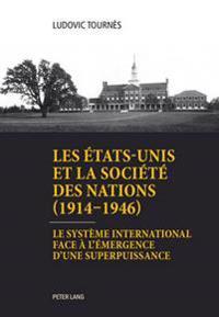 Les États-Unis Et La Société Des Nations (1914-1946): Le Système International Face À l'Émergence d'Une Superpuissance