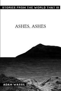 Ashes, Ashes: Stories from the World That Is