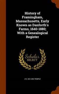 History of Framingham, Massachusetts, Early Known as Danforth's Farms, 1640-1880; With a Genealogical Register