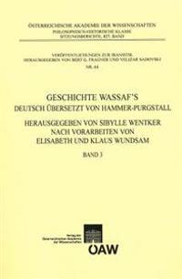 Geschichte Wassafs Deutsch Ubersetzt Von Hammer-Purgstall Herausgegeben Von Sybille Wentker Nach Vorarbeiten Von Elisabeth Und Klaus Wundsam Band 3