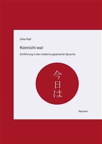 Konnichi Wa!: Einfuhrung in Die Moderne Japanische Sprache