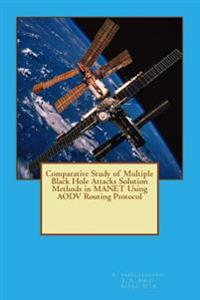 Comparative Study of Multiple Black Hole Attacks Solution Methods in Manet Using Aodv Routing Protocol
