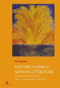 Histoire, Forme Et Sens En Litt'rature: La Belgique Francophone - Tome 1: L'Engendrement (1815-1914)