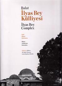 Balat Ilyas Bey Kulliyesi. Tarih, Mimari Restorasyon / Balat Ilyas Bey Complex: History, Architecture, Restoration