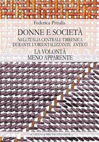 Le Volonta Meno Apparente: Donne E Societa Nell'italia Centrale Tirrenica Tra VIII E VII Secolo A.C
