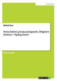 """Poeta smierc, poezja pozegnanie.  Zbigniew Herbert i """"Epilog burzy"""""""