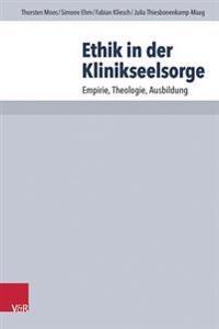 Ethik in Der Klinikseelsorge: Empirie, Theologie, Ausbildung
