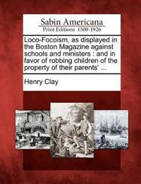 Loco-Focoism, as Displayed in the Boston Magazine Against Schools and Ministers