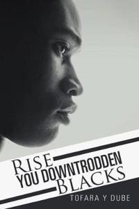 Rise You Downtrodden Blacks