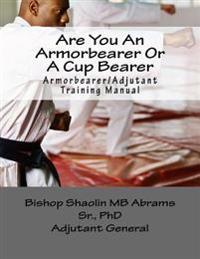 Armorbearer/Adjutant Training Manual: How to Be an Armorbearer and Not a Cupbearer