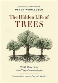 The Hidden Life of Trees: What They Feel, How They Communicateadiscoveries from a Secret World