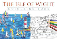 The Isle of Wight Colouring Book: Past and Present