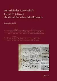 Autoritat Der Autorschaft: Heinrich Glarean ALS Vermittler Seiner Musiktheorie