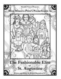 Miss Minerva's Steampunk Coloring Book: Miss Minerva's Pocket Guide to the Fashionable Elite of St. Augustine