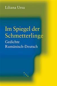 Im Spiegel Der Schmetterlinge: Gedichte Rumanisch-Deutsch. Ubersetzt Von Adrian J. Wanner