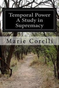 Temporal Power a Study in Supremacy
