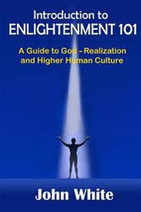 Introduction to Enlightenment 101: A Guide to God-Realization and Higher Human Culture