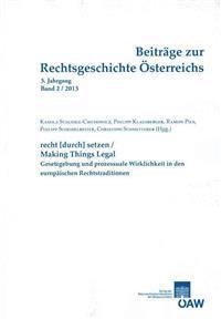 Beitrage Zur Rechtsgeschichte Osterreichs 3. Jahrgang Band 2/2013: Recht[durch]setzen/Making Things Legal Gesetzgebung Und Prozessuale Wirklichkeit in