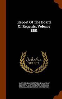 Report of the Board of Regents, Volume 1881