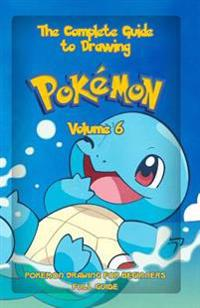 The Complete Guide to Drawing Pokemon Volume 6: Pokemon Drawing for Beginners: Full Guide Volume 6