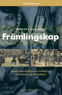 Främlingskap : svensk säkerhetstjänst och konflikterna i Nordafrika och Mellanöstern