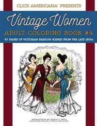 Vintage Women: Adult Coloring Book #4: Victorian Fashion Scenes from the Late 1800s
