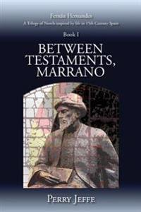 Between Testaments, Marrano: A Trilogy of Novels Inspired by Life in 15th Century Spain: Book I