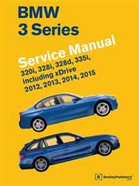 BMW 3 Series (F30, F31, F34) Service Manual: 2012, 2013, 2014, 2015: 320i, 328i, 328d, 335i, Including Xdrive