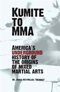 Kumite to Mma: America's Underground History of the Origins of Mixed Martial Arts