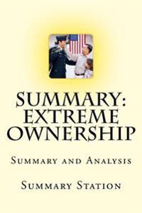 Extreme Ownership: How US Navy Seal's Lead and Win - Summary