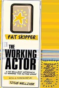 The Working Actor: A No Bullshit Approach to Winning the Acting Game