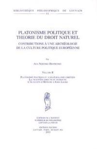 Platonisme Politique Et Theorie Du Droit Naturel. Contributions a Une Archeologie de La Culture Politique Europeenne. Volume II. Platonisme Politique