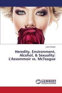 Heredity, Environment, Alcohol, & Sexuality