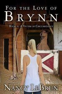 For the Love of Brynn: Book 4: A Victim of Circumstance
