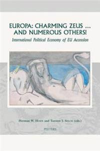 Europa: Charming Zeus ... and Numerous Others!: International Political Economy of Eu Accession