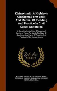 Kleinschmidt & Highley's Oklahoma Form Book and Manual of Pleading and Practice in Civil Cases, Annotated