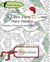 Mindful Design: Libro Para Colorear Para Adultos: Relajate a Traves del Arte Creativo: Navidad