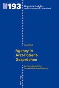 Agency in Arzt-Patient-Gespraechen: Zur Interaktionistischen Konzeptualisierung Von Agency