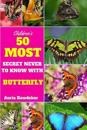50 Most Secret Never to Know with Butterfly