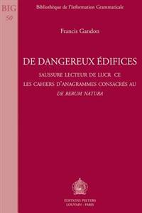 de Dangereux Edifices: Saussure Lecteur de Lucrece. Les Cahiers D'Anagrammes Consacres Au de Rerum Natura